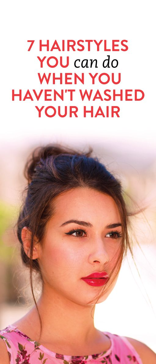 7 hairstyles you can do when you haven't washed your hair .ambassador