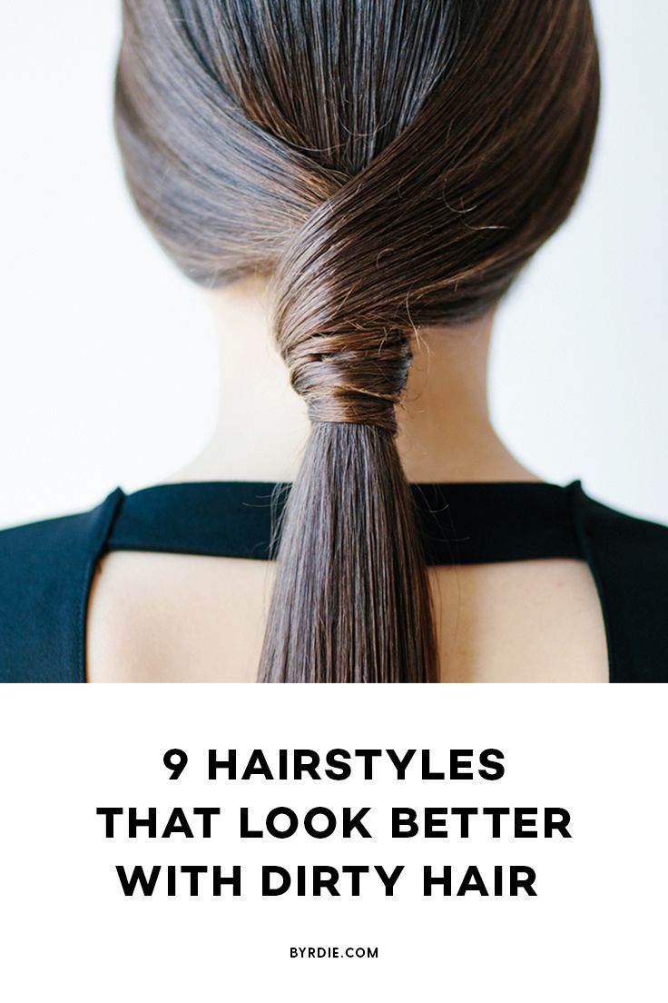 The best hairstyles for dirty hair