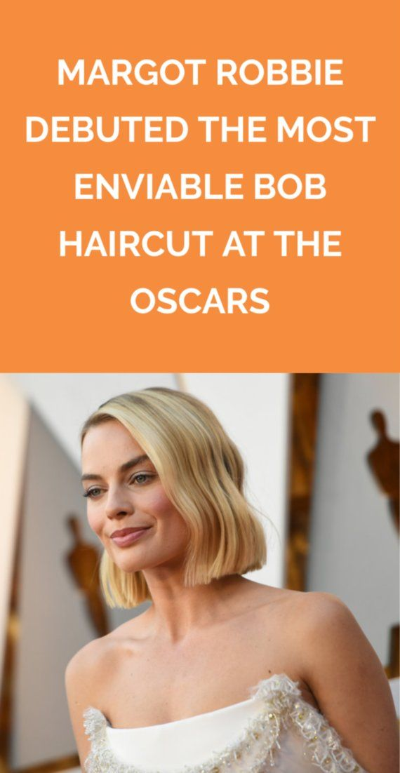Margot Robbie Debuted the Most Enviable Bob Haircut at the Oscars | Warning: Thi...