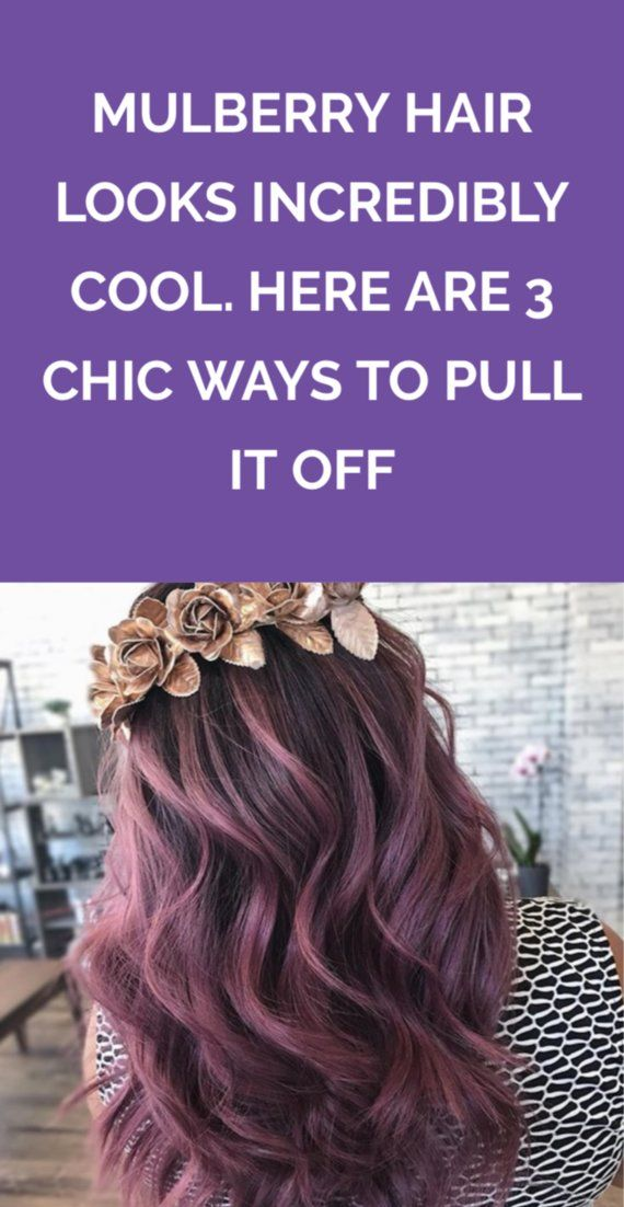 Mulberry Hair Looks Incredibly Cool. Here Are 3 Chic Ways to Pull it Off | This...