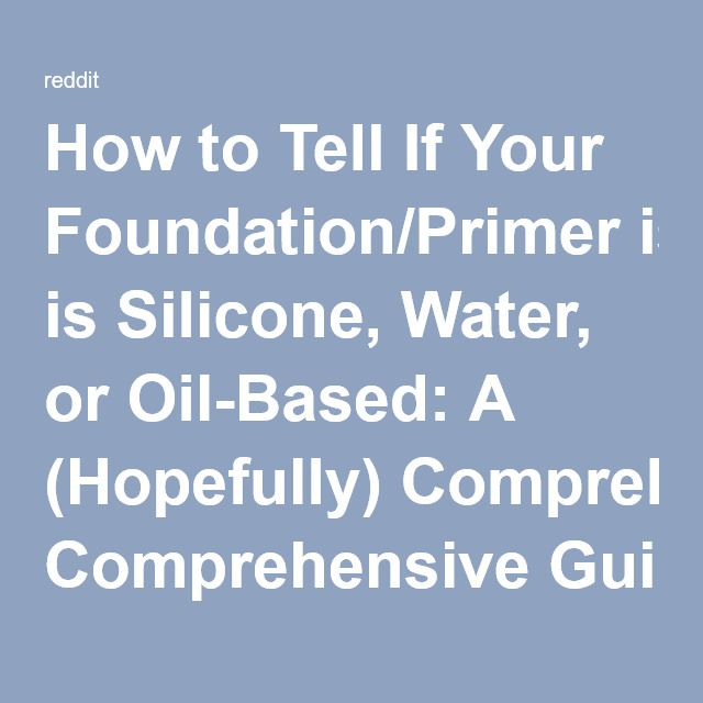 How to Tell If Your Foundation/Primer is Silicone, Water, or Oil-Based: A (Hopef...