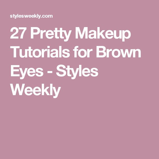 27 Pretty Makeup Tutorials for Brown Eyes - Styles Weekly
