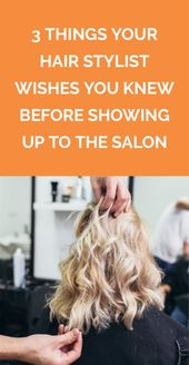 3 Things Your Hair Stylist Wishes You Knew Before Showing Up to the Salon
